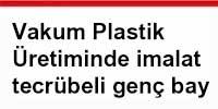 vakum plastik üretiminde imalat tecrübeli genç baylar aranıyor