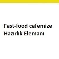 fast-food elemanı aranıyor, fast-food eleman ilanları, cafe elemanı arayan, fast-food hazırlık elemanı ilanları istanbul, fast-food hazırlık elemanı iş ilanları sayfası